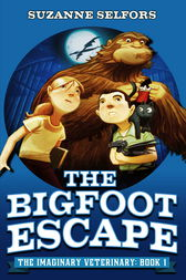 The Imaginary Veterinary: The Bigfoot Escape by Suzanne Selfors