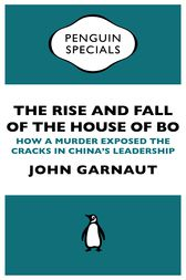 The Rise and Fall of the House of Bo by John Garnaut