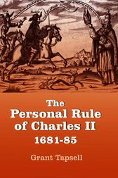 The Personal Rule of Charles II, 1681-85 by Grant Tapsell