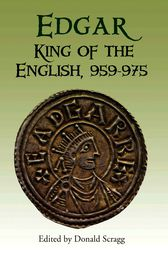 Edgar, King of the English, 959-975 by Donald Scragg