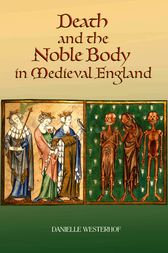 Death and the Noble Body in Medieval England by Danielle Westerhof
