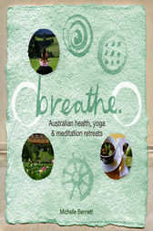 Breathe: Australian health, yoga and meditation retreats by Michelle Bennett