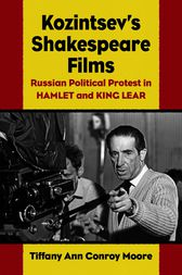 Kozintsev's Shakespeare Films by Tiffany Ann Conro Moore