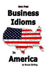 Business Idioms in America by Bruce Stirling