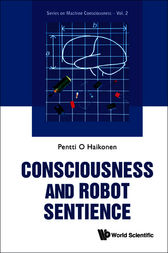 Consciousness and Robot Sentience by Pentti Olavi Antero Haikonen