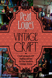 Pearl Lowe's Vintage Craft: 50 Craft Projects and Home Styling Advice by Pearl Lowe