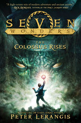 The Colossus Rises (Seven Wonders, Book 1) by Peter Lerangis