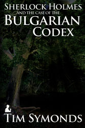 Sherlock Holmes and The Case of The Bulgarian Codex by Tim Symonds