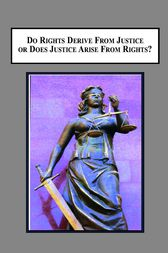 Do Rights Derive from Justice Or Does Justice Arise from Rights? by D.O. Humphris-Norman