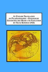An English Translation of Palaögeographie - Geologische Geschichte der Meere und Festländer / Paleography - Geologic History of the Seas and Continents (1924) by Franz Kossman