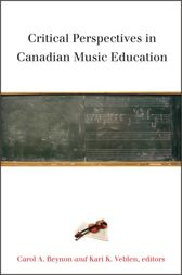 Critical Perspectives in Canadian Music Education by Carol A. Beynon