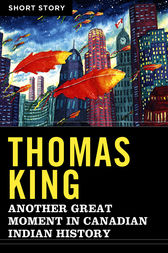 Another Great Moment In Canadian Indian History by Thomas King