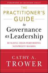 The Practitioner's Guide to Governance as Leadership by Cathy A. Trower