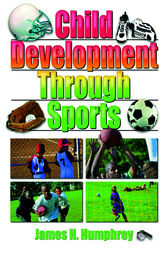 Child Development Through Sports by James H Humphrey