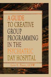 A Guide to Creative Group Programming in the Psychiatric Day Hospital by Lois E Passi
