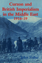 Curzon and British Imperialism in the Middle East, 1916-1919 by John Fisher