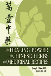 The Healing Power of Chinese Herbs and Medicinal Recipes by Joseph P. Hou