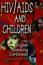 HIV/AIDS and Children in the English Speaking Caribbean by Barbara A Dicks