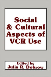 Social and Cultural Aspects of Vcr Use by Julie Dobrow