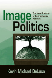 Image Politics by Kevin Michael DeLuca
