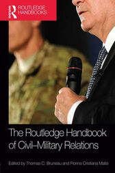 The Routledge Handbook of Civil-Military Relations by Thomas C. Bruneau