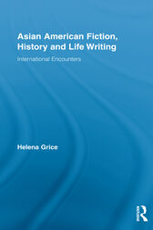 Asian American Fiction, History and Life Writing by Helena Grice