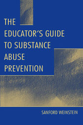 The Educator's Guide To Substance Abuse Prevention by Sanford Weinstein