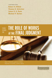 Four Views on the Role of Works at the Final Judgment by Robert N. Wilkin