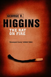 The Rat on Fire by George V. Higgins