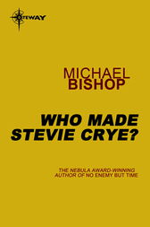 Who Made Stevie Crye? by Michael Bishop