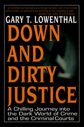Down and Dirty Justice by Gary T. Lowenthal