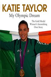 My Olympic Dream by Katie Taylor