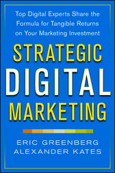 Strategic Digital Marketing: Top Digital Experts Share the Formula for Tangible Returns on Your Marketing Investment by Eric Greenberg