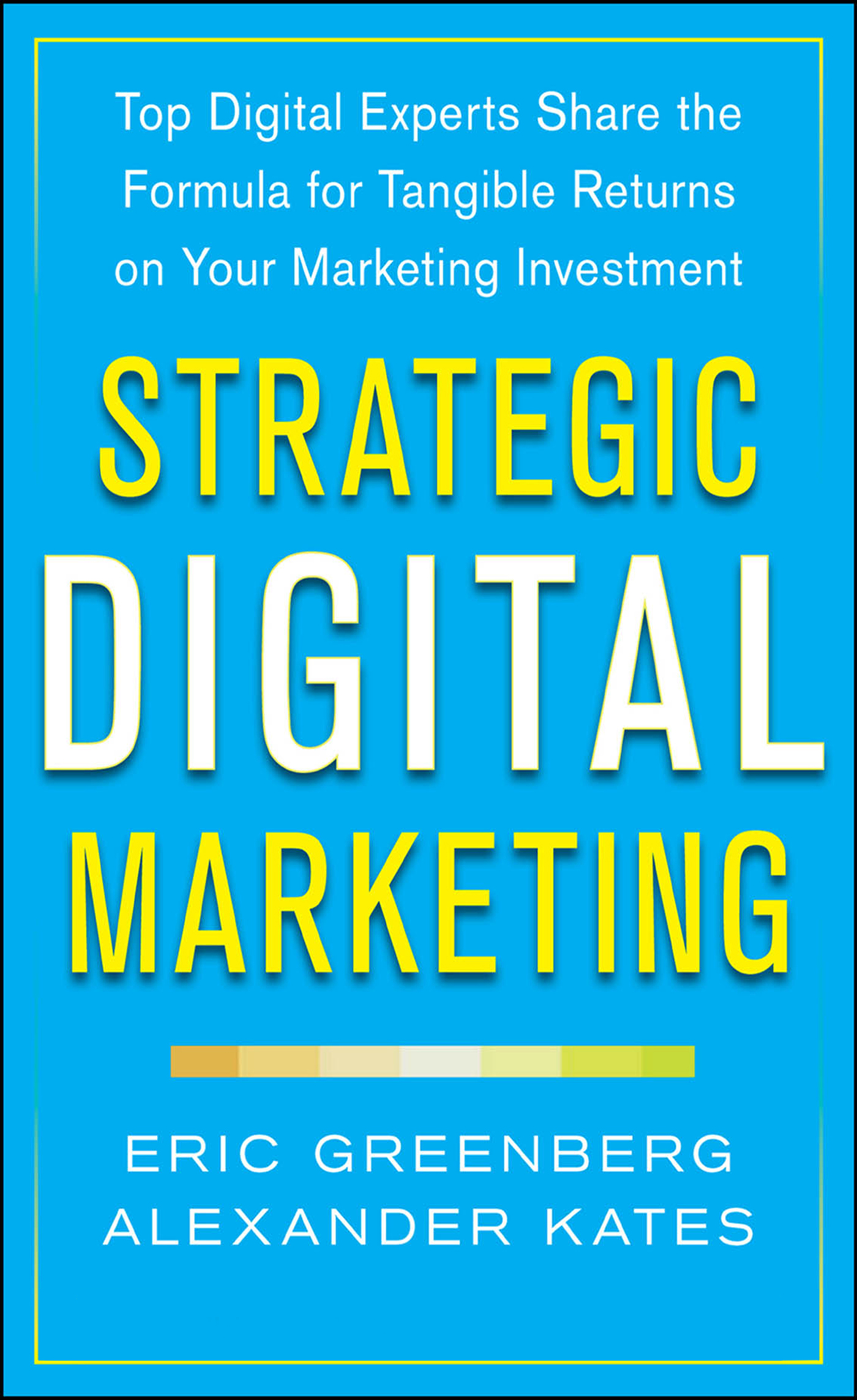 Download Ebook Strategic Digital Marketing: Top Digital Experts Share the Formula for Tangible Returns on Your Marketing Investment by Eric Greenberg Pdf