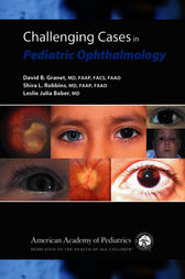 Challenging Cases in Pediatric Ophthalmology by David B. Granet