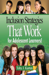 Inclusion Strategies That Work for Adolescent Learners! by Toby J. Karten