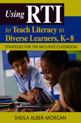 Using RTI to Teach Literacy to Diverse Learners, K-8 by Sheila Alber-Morgan