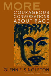 More Courageous Conversations About Race by Glenn E. Singleton
