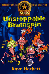 Unstoppable Brainspin: Seriously Useless Crime Stoppers by Dave Hackett