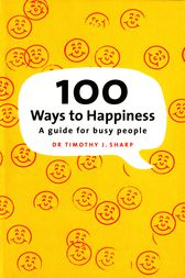 100 Ways To Happiness by Timothy Sharp