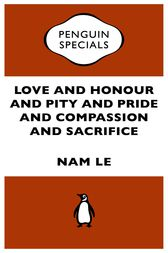 Love And Honour And Pity And Pride And Compassion And Sacrifice by Nam Le