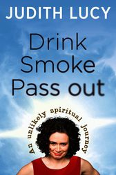 Drink, Smoke, Pass Out by Judith Lucy
