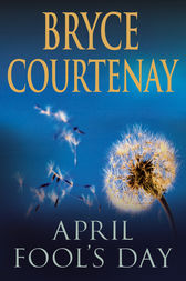 April Fool's Day by Bryce Courtenay