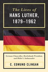 The Lives of Hans Luther, 1879 - 1962 by Edmund C. Clingan