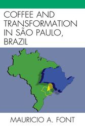 Coffee and Transformation in Sao Paulo, Brazil by Mauricio A. Font