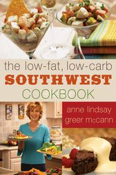 The Low-fat Low-carb Southwest Cookbook by Anne Lindsay Greer McCann