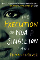 The Execution of Noa P. Singleton by Elizabeth L Silver