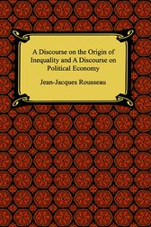 A Discourse on the Origin of Inequality and A Discourse on Political Economy by Jean-Jacques Rousseau