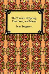 The Torrents of Spring, First Love, and Mumu by Ivan Turgenev