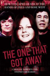 The One That Got Away - My Life Living with Fred and Rose West by Caroline Roberts